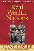 The Real Wealth of Nations - Creating a Caring Economics ebook by Riane Eisler