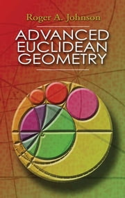 Advanced Euclidean Geometry ebook by Roger A. Johnson
