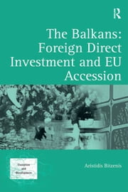 The Balkans: Foreign Direct Investment and EU Accession ebook by Aristidis Bitzenis