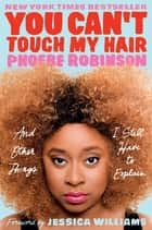 You Can't Touch My Hair ebook by Phoebe Robinson,Jessica Williams