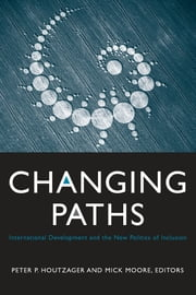 Changing Paths - International Development and the New Politics of Inclusion ebook by Peter P. Houtzager,Michael Peter Moore