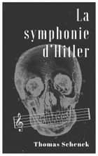 La Symphonie d'Hitler ebook by Thomas Schenck