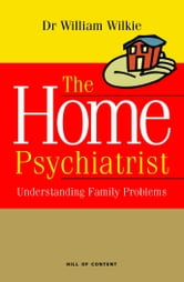 The Home Psychiatrist: Understanding Family Problems ebook by Wilkie, Dr. William