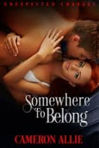 Somewhere to Belong ebook by Cameron Allie