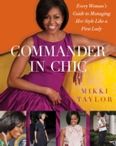 Commander in Chic - Every Woman's Guide to Managing Her Style Like a First Lady ebook by Mikki Taylor