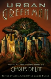 Urban Green Man - An Archetype of Renewal ebook by Janice Blaine, Adria Laycraft
