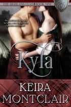 Kyla - The Highland Clan, #9 ebook by Keira Montclair