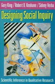 Designing Social Inquiry - Scientific Inference in Qualitative Research ebook by Gary King,Robert O. Keohane,Sidney Verba