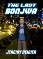 The Last Bonjwa ebook by Jeremy Reimer