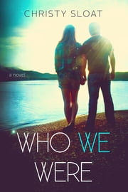 Who We Were ebook by Christy Sloat