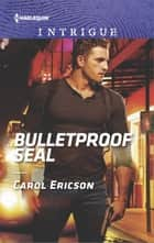 Bulletproof SEAL ebook by Carol Ericson