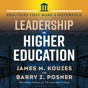Leadership in Higher Education - Practices That Make A Difference audiobook by Jim Kouzes,Barry Posner