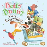 Betty Bunny Wants Everything ebook by Michael Kaplan,Stephane Jorisch