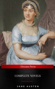 Jane Austen: The Complete Novels - Pride and Prejudice, Sense and Sensibility, Emma, Persuasion and More eBook by Jane Austen
