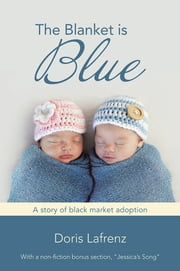 The Blanket is Blue - A story of black market adoption ebook by Doris Lafrenz