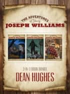 Adventures of Young Joseph Williams Three Volume Set ebook by Dean Hughes