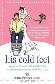 His Cold Feet - A Guide for the Woman Who Wants to Tie the Knot with the Guy Who Wants to Talk About It Later ebook by Andrea Passman Candell,Cheryl Fenton