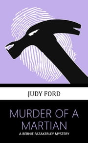 Murder of a Martian - A Bernie Fazakerley Mystery ebook by Judy Ford