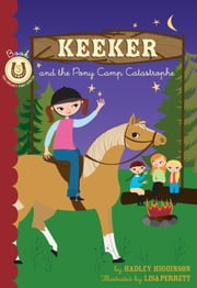 Keeker and the Pony Camp Catastrophe - Book 5 in the Sneaky Pony Series ebook by Hadley Higginson,Lisa Perrett