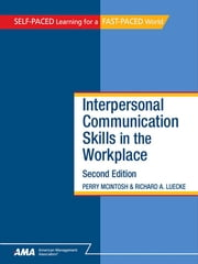 Interpersonal Communication Skills in the Workplace: EBook Edition ebook by Perry MCINTOSH,Richard A. LUECKE
