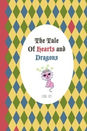 The Tale Of Hearts and Dragons ebook by Diane Roy