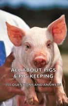 All about Pigs & Pig-Keeping - 800 Questions and Answers ebook by Various