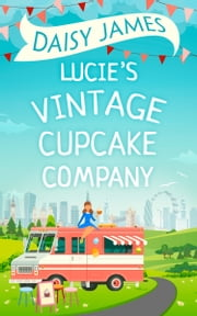 Lucie's Vintage Cupcake Company ebook by Daisy James