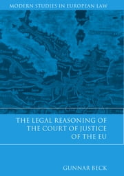 The Legal Reasoning of the Court of Justice of the EU ebook by Gunnar Beck
