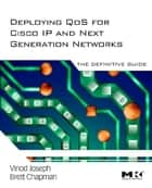Deploying QoS for Cisco IP and Next Generation Networks ebook by Vinod Joseph,Brett Chapman