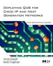 Deploying QoS for Cisco IP and Next Generation Networks - The Definitive Guide ebook by Vinod Joseph,Brett Chapman