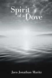 Spirit of a Dove ebook by Jaco Jonathan Maritz