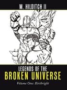 Legends of the Broken Universe - Volume One: Birthright ebook by M. Hilditch Hilditch II