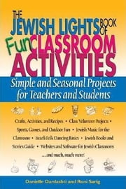 The Jewish Lights Book of Fun Classroom Activities - Simple and Seasonal Projects for Teachers and Students ebook by Danielle Dardashti,Roni Sarig