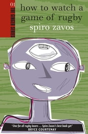 How to Watch a Game of Rugby ebook by Spiro Zavos