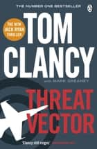 Threat Vector - INSPIRATION FOR THE THRILLING AMAZON PRIME SERIES JACK RYAN eBook by Tom Clancy, Mark Greaney