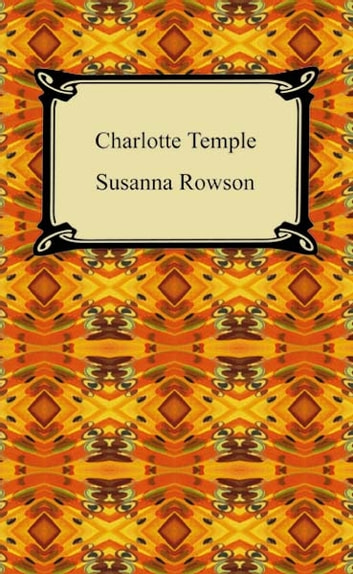 an analysis of susanna rowsons novel charlotte temple Susanna rowson (rowz-uhn) was a prolific, well-rounded writer in addition to her ten works of long fiction, she produced three volumes of poetry: poems on various subjects (1788), a trip to.