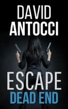 Escape Dead End ebook by David J Antocci