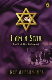 I Am a Star - Child of the Holocaust ebook by Inge Auerbacher