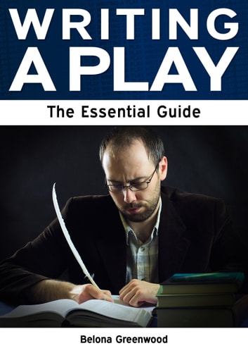 Writing a Play: The Essential Guide ebook by Belona Greenwood