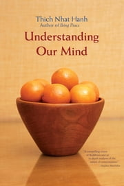 Understanding Our Mind - 51 Verses on Buddhist Psychology ebook by Thich Nhat Hanh