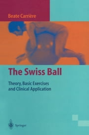 The Swiss Ball - Theory, Basic Exercises and Clinical Application ebook by Beate Carrière,R. Tanzberger,V. Janda