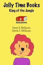 Jolly Time Books: King of the Jungle ebook by Karen S. McGowan, Dennis E. McGowan