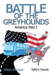 Battle of the Greyhounds - America Part I ebook by Shaun Donovan (Taffy's Travels')