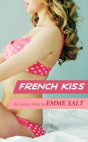 An Agency Story: French Kiss ebook by Emme Salt