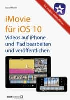 iMovie für iOS 10 - Videos auf iPhone und iPad ebook by Daniel Mandl