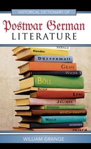 Historical Dictionary of Postwar German Literature ebook by William Grange