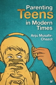 Parenting Teens in Modern Times ebook by CHAZOT ANJU MUSAFIR