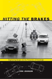 Hitting the Brakes - Engineering Design and the Production of Knowledge ebook by Ann Johnson