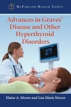 Advances in Graves' Disease and Other Hyperthyroid Disorders ebook by Elaine A. Moore, Lisa Marie Moore