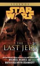 The Last Jedi: Star Wars Legends ebook by Michael Reaves, Maya Kaathryn Bohnhoff
